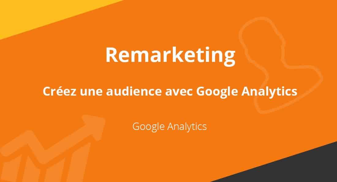 Quelles données Google Analytics permettent de définir une audience de remarketing ?